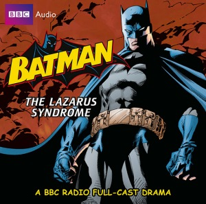 """Batman: The Lazarus Syndrome"" BBC Radio Drama Written by Simon Bullivant and Dirk Maggs"
